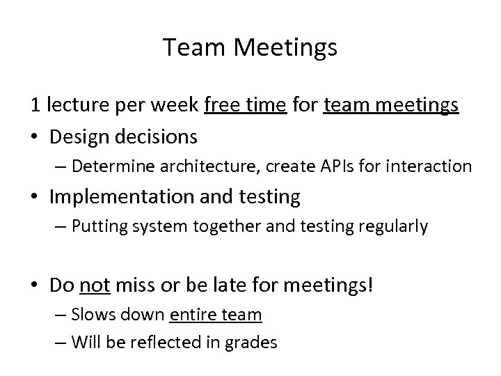 Team Meetings 1 lecture per week free time for team meetings • Design decisions