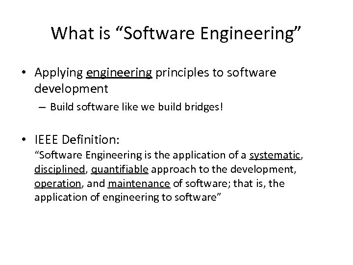 "What is ""Software Engineering"" • Applying engineering principles to software development – Build software"