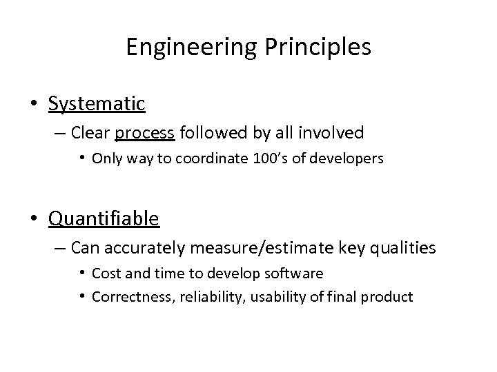 Engineering Principles • Systematic – Clear process followed by all involved • Only way