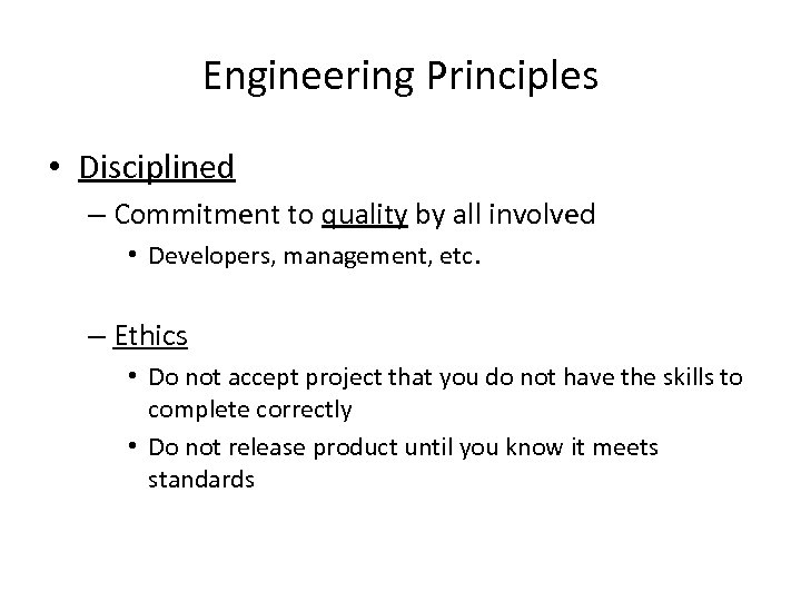 Engineering Principles • Disciplined – Commitment to quality by all involved • Developers, management,