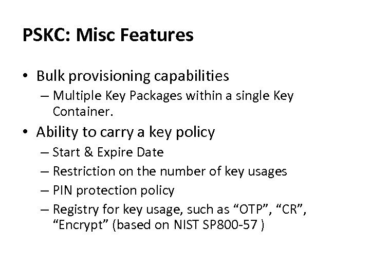 PSKC: Misc Features • Bulk provisioning capabilities – Multiple Key Packages within a single