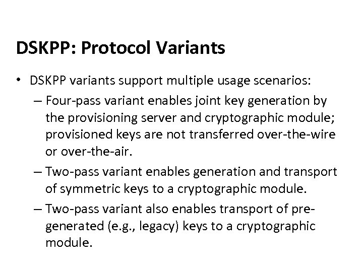 DSKPP: Protocol Variants • DSKPP variants support multiple usage scenarios: – Four-pass variant enables
