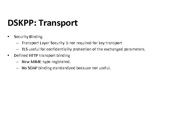 DSKPP: Transport • • Security Binding – Transport Layer Security is not required for