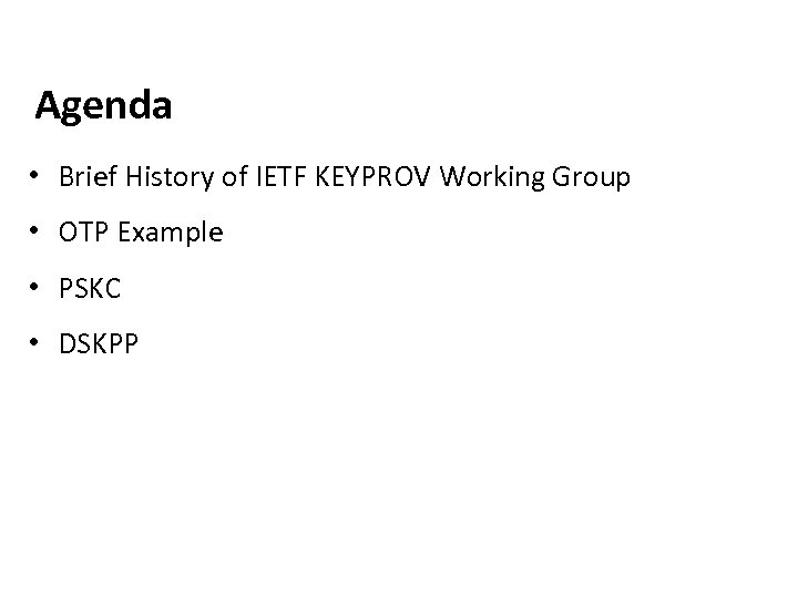 www. oasis-open. org Agenda • Brief History of IETF KEYPROV Working Group • OTP
