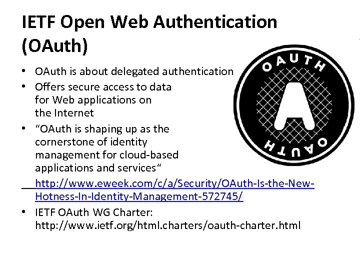 IETF Open Web Authentication (OAuth) • OAuth is about delegated authentication • Offers secure