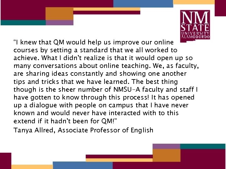 """""""I knew that QM would help us improve our online courses by setting a"""