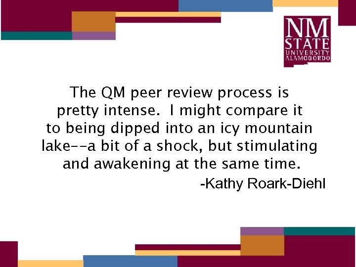 The QM peer review process is pretty intense. I might compare it to being