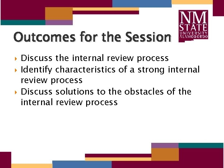 Outcomes for the Session Discuss the internal review process Identify characteristics of a strong