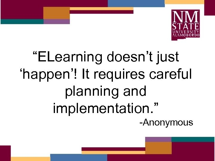 """""""ELearning doesn't just 'happen'! It requires careful planning and implementation. """" -Anonymous"""