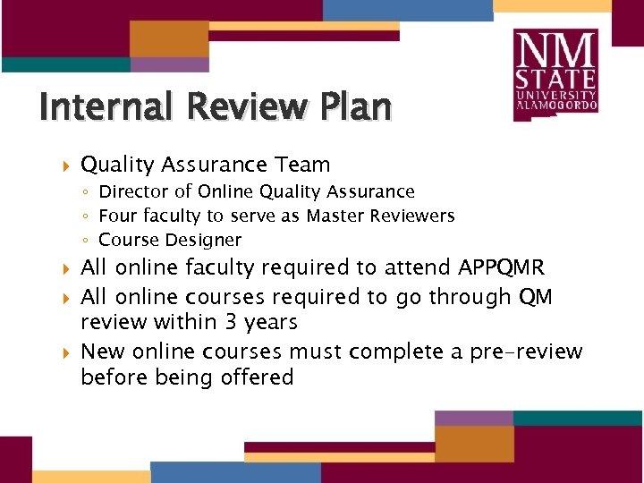 Internal Review Plan Quality Assurance Team ◦ Director of Online Quality Assurance ◦ Four