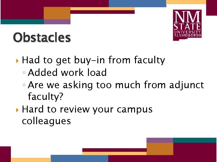 Obstacles Had to get buy-in from faculty ◦ Added work load ◦ Are we