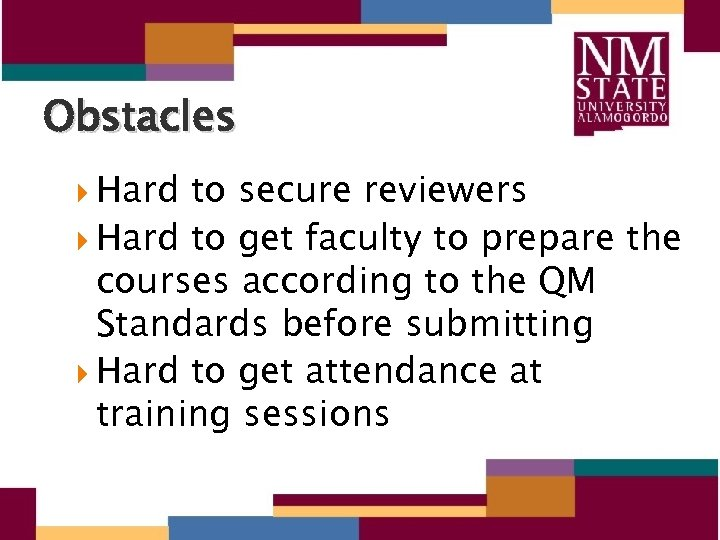Obstacles Hard to secure reviewers Hard to get faculty to prepare the courses according