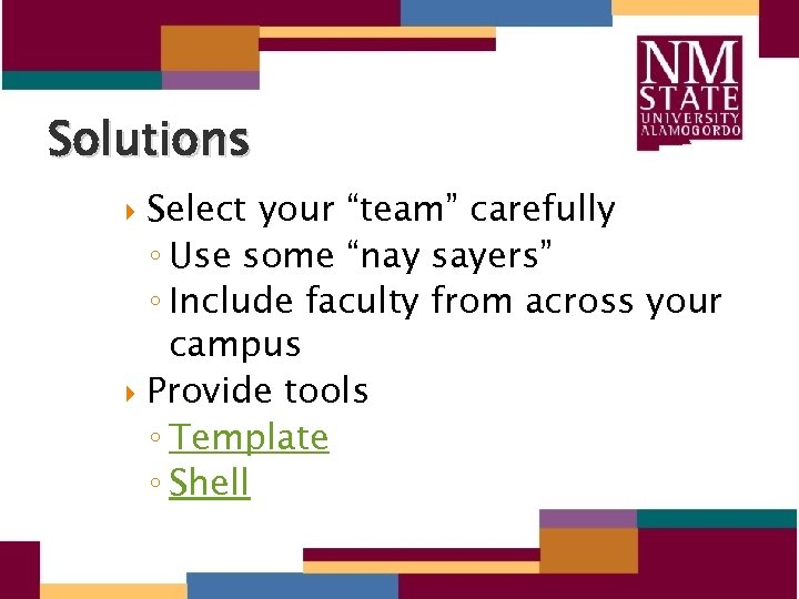 """Solutions Select your """"team"""" carefully ◦ Use some """"nay sayers"""" ◦ Include faculty from"""
