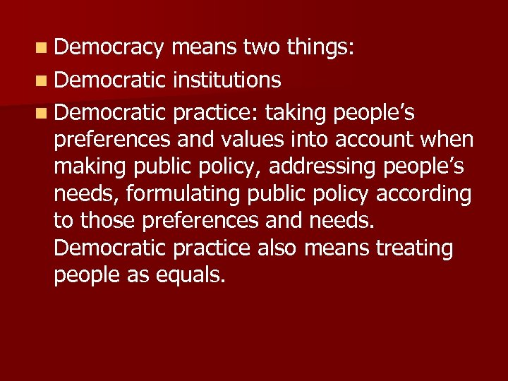 n Democracy means two things: n Democratic institutions n Democratic practice: taking people's preferences