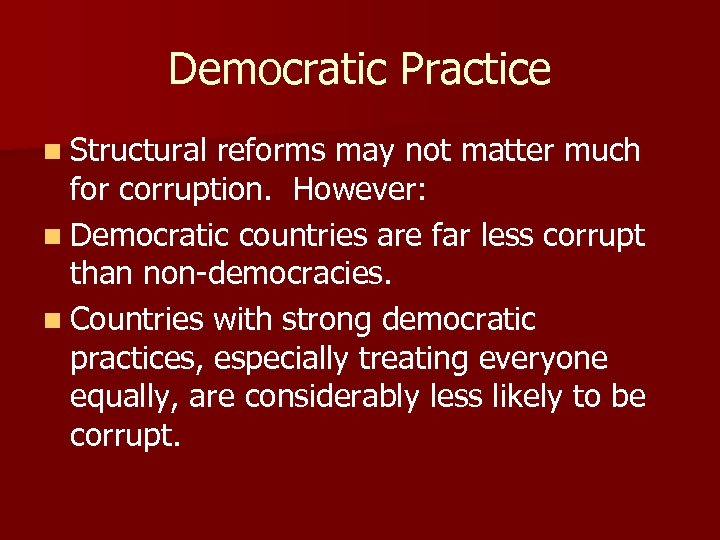 Democratic Practice n Structural reforms may not matter much for corruption. However: n Democratic