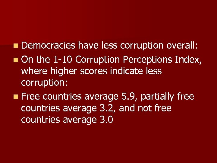 n Democracies have less corruption overall: n On the 1 -10 Corruption Perceptions Index,