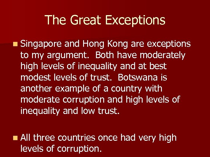 The Great Exceptions n Singapore and Hong Kong are exceptions to my argument. Both