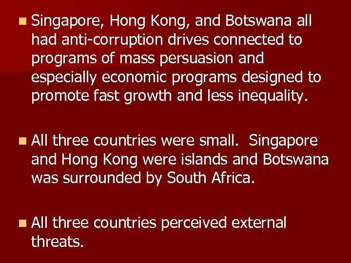 n Singapore, Hong Kong, and Botswana all had anti-corruption drives connected to programs of