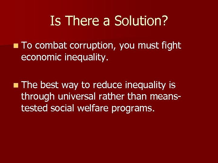 Is There a Solution? n To combat corruption, you must fight economic inequality. n