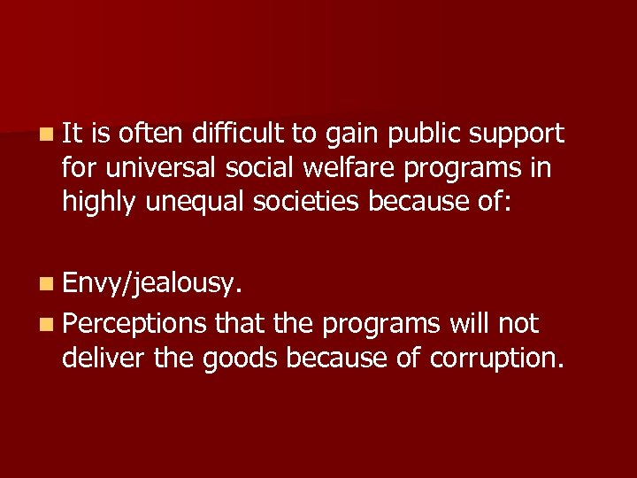 n It is often difficult to gain public support for universal social welfare programs