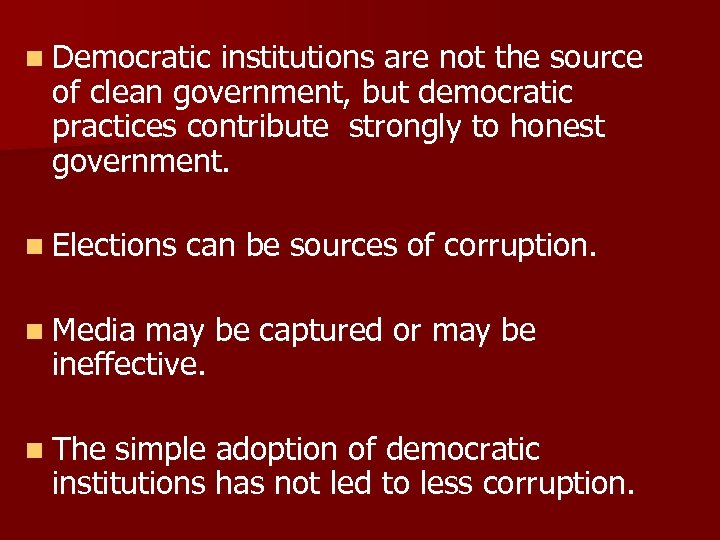 n Democratic institutions are not the source of clean government, but democratic practices contribute
