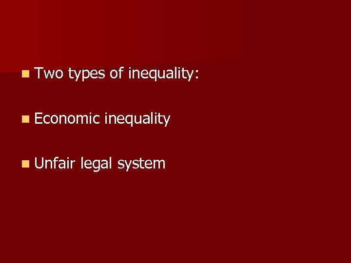 n Two types of inequality: n Economic n Unfair inequality legal system