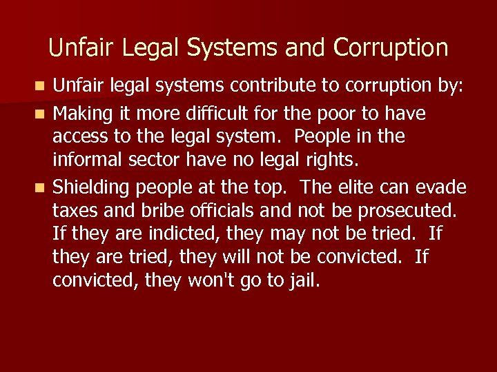 Unfair Legal Systems and Corruption Unfair legal systems contribute to corruption by: n Making