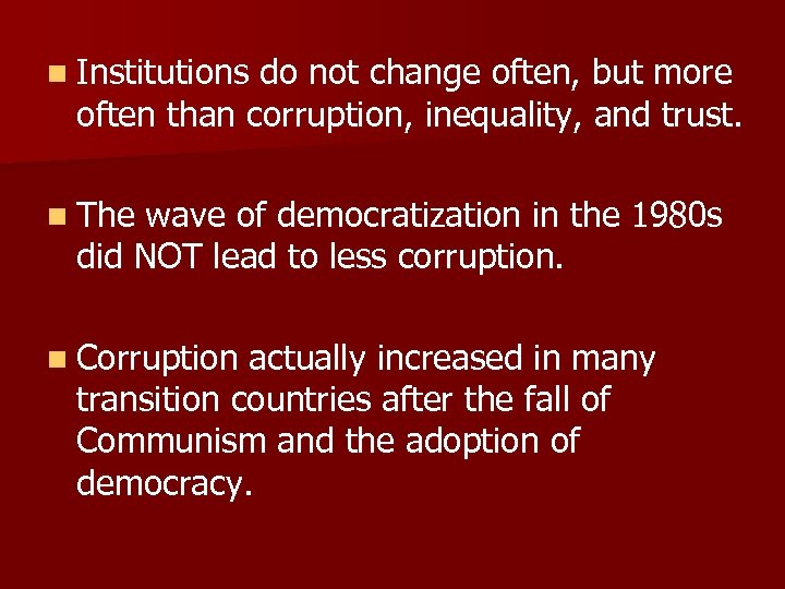 n Institutions do not change often, but more often than corruption, inequality, and trust.