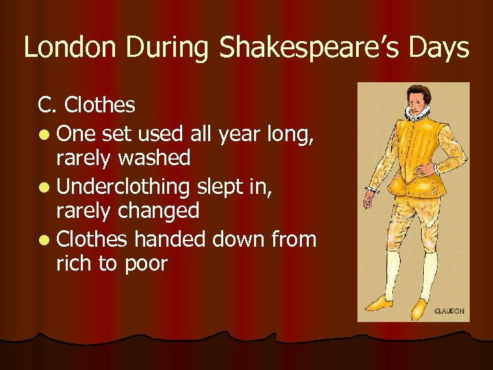 London During Shakespeare's Days C. Clothes l One set used all year long, rarely