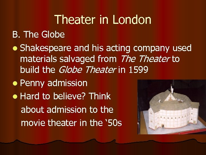 Theater in London B. The Globe l Shakespeare and his acting company used materials