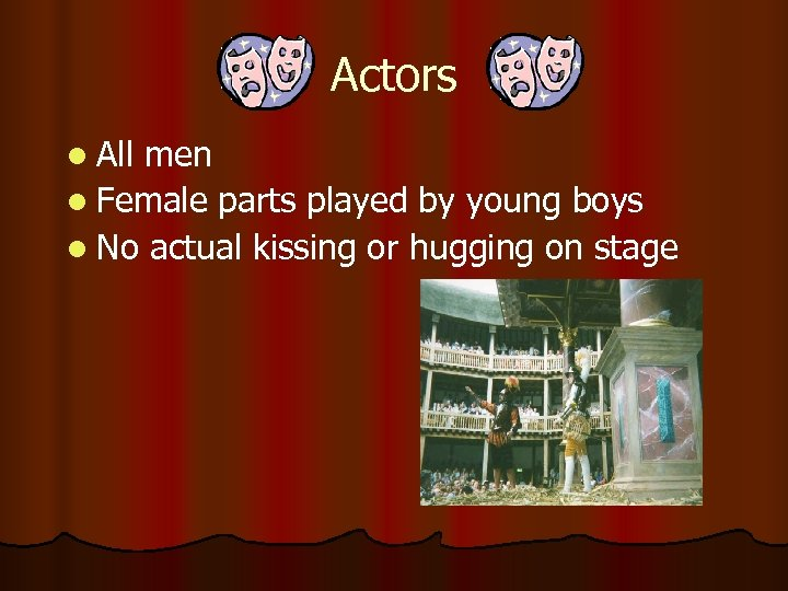 Actors l All men l Female parts played by young boys l No actual
