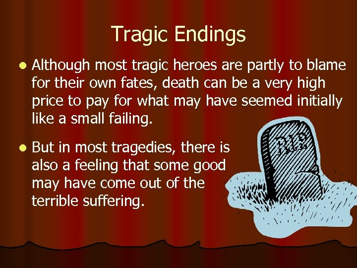 Tragic Endings l Although most tragic heroes are partly to blame for their own