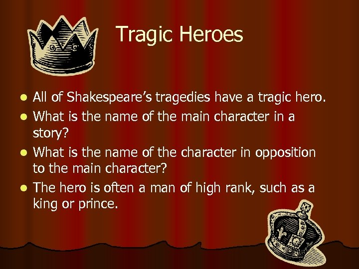 Tragic Heroes l l All of Shakespeare's tragedies have a tragic hero. What is