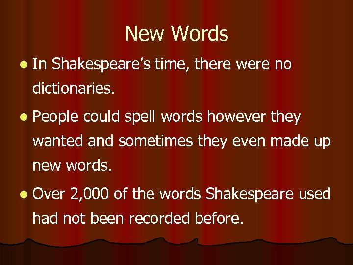 New Words l In Shakespeare's time, there were no dictionaries. l People could spell