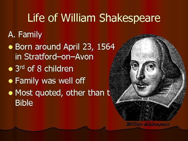 Life of William Shakespeare A. Family l Born around April 23, 1564 in Stratford–on–Avon
