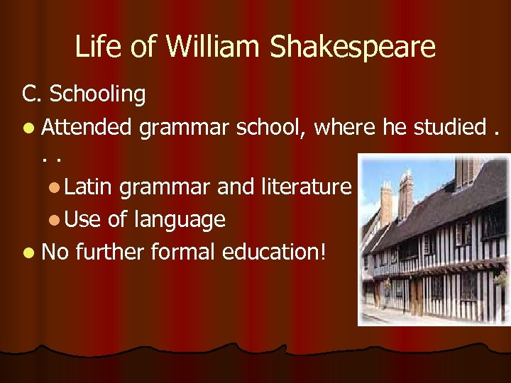 Life of William Shakespeare C. Schooling l Attended grammar school, where he studied. .