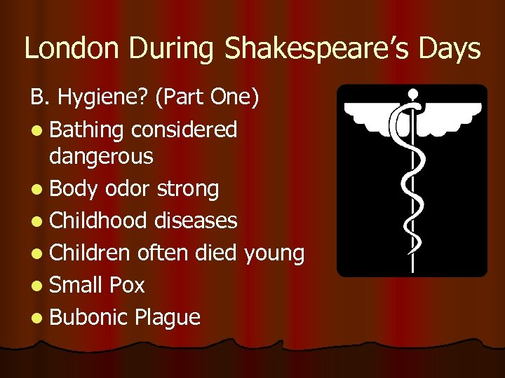 London During Shakespeare's Days B. Hygiene? (Part One) l Bathing considered dangerous l Body