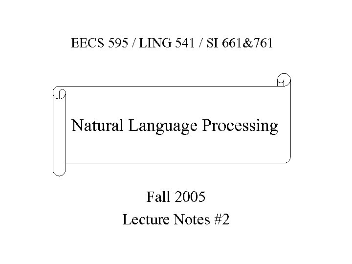 EECS 595 / LING 541 / SI 661&761 Natural Language Processing Fall 2005 Lecture