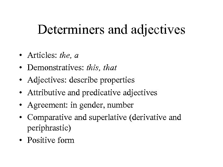 Determiners and adjectives • • • Articles: the, a Demonstratives: this, that Adjectives: describe