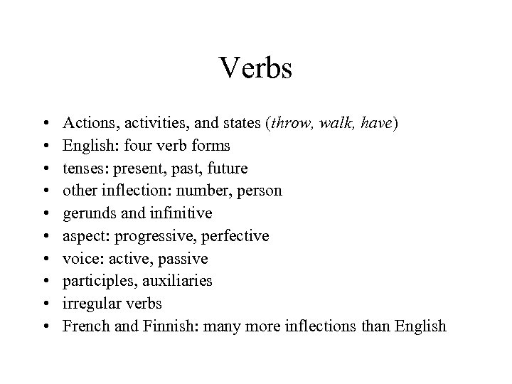 Verbs • • • Actions, activities, and states (throw, walk, have) English: four verb