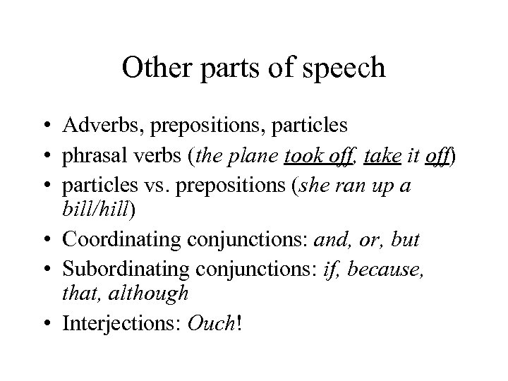 Other parts of speech • Adverbs, prepositions, particles • phrasal verbs (the plane took