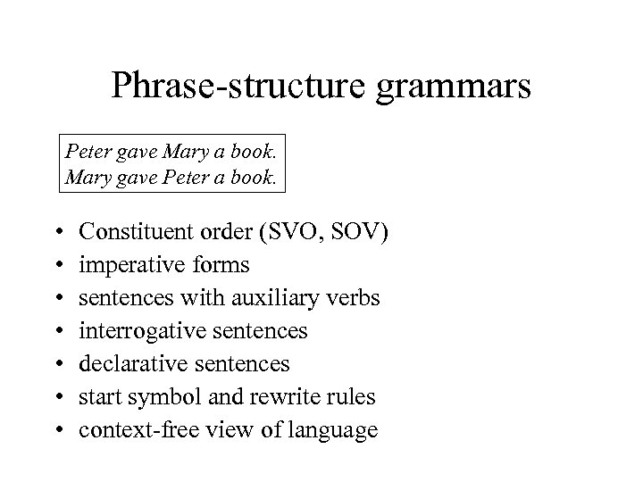 Phrase-structure grammars Peter gave Mary a book. Mary gave Peter a book. • •