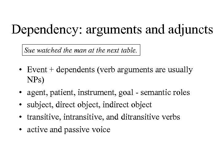 Dependency: arguments and adjuncts Sue watched the man at the next table. • Event