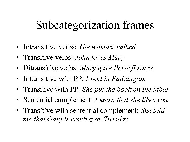 Subcategorization frames • • Intransitive verbs: The woman walked Transitive verbs: John loves Mary