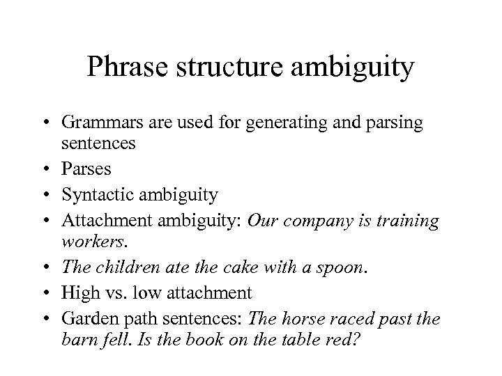Phrase structure ambiguity • Grammars are used for generating and parsing sentences • Parses