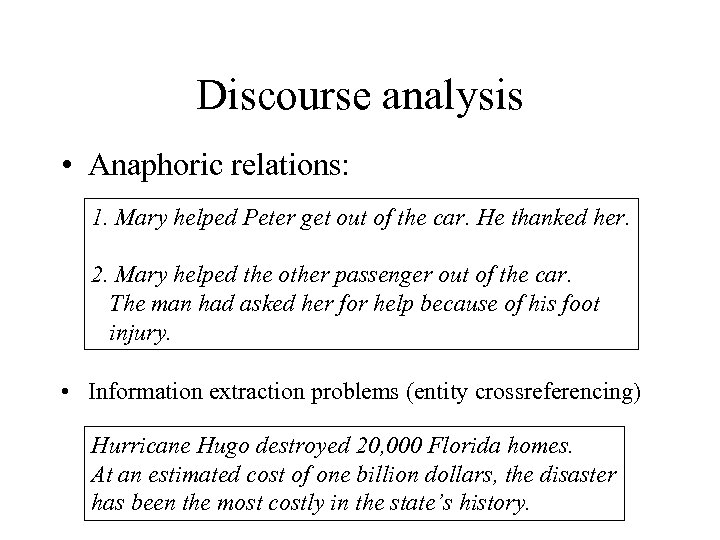 Discourse analysis • Anaphoric relations: 1. Mary helped Peter get out of the car.