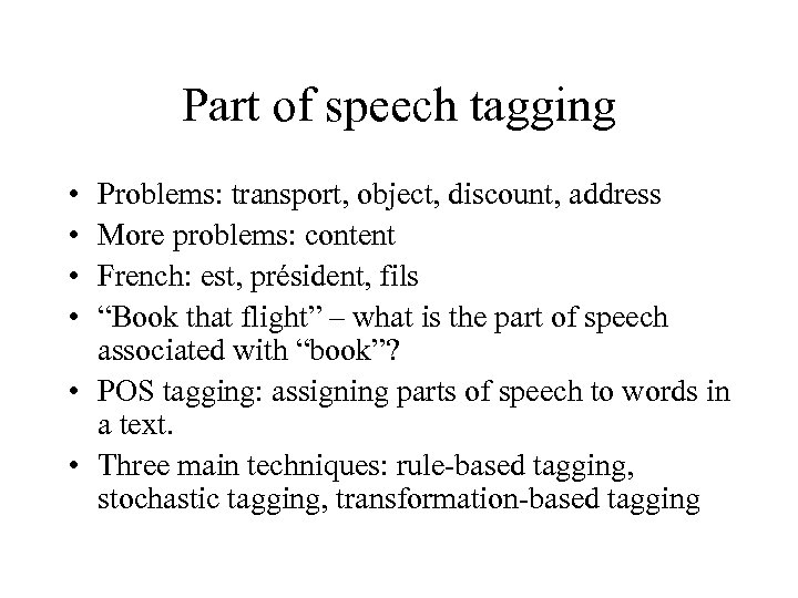 Part of speech tagging • • Problems: transport, object, discount, address More problems: content