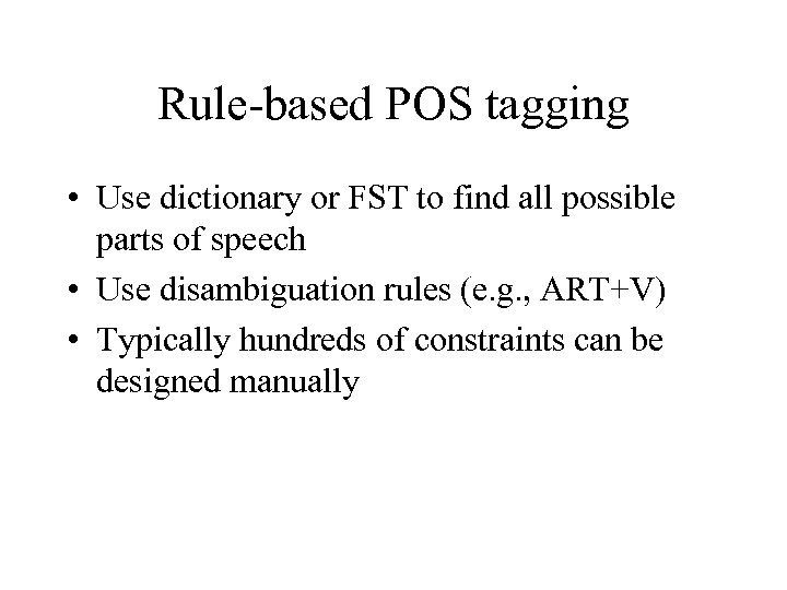 Rule-based POS tagging • Use dictionary or FST to find all possible parts of