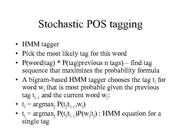 Stochastic POS tagging • HMM tagger • Pick the most likely tag for this