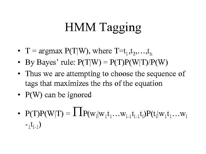 HMM Tagging • T = argmax P(T|W), where T=t 1, t 2, …, tn